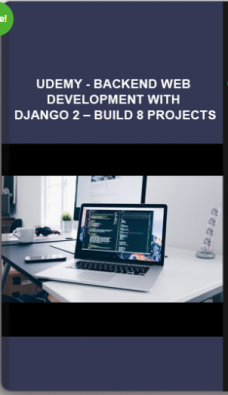 Udemy – Backend Web Development With Django 2 – Build 8 Projects