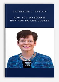 Catherine L. Taylor – How You do Food is How You do Life Course