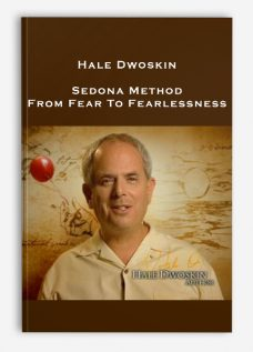 Hale Dwoskin – Sedona Method – From Fear To Fearlessness