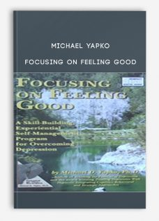 Michael Yapko – Focusing on Feeling Good