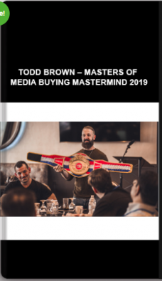 Todd Brown – Masters of Media Buying Mastermind 2019