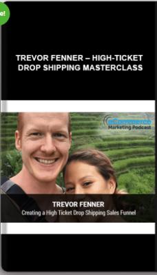 Trevor Fenner – High-Ticket Drop Shipping Masterclass