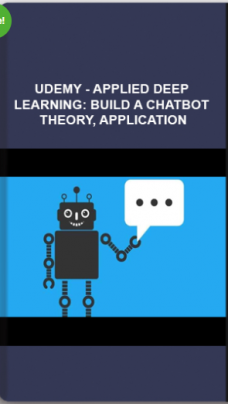 Udemy – Applied Deep Learning: Build A Chatbot – Theory, Application