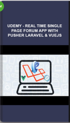 Udemy – Real Time Single Page Forum App with Pusher Laravel & vuejs