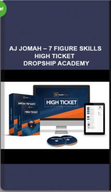 AJ Jomah – 7 Figure Skills – High Ticket Dropship Academy