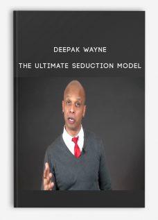 Deepak Wayne – The Ultimate Seduction Model
