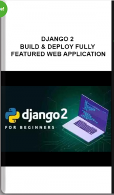 Django 2 – Build & Deploy Fully Featured Web Application