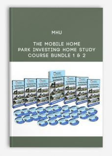 MHU – The Mobile Home Park Investing Home Study Course Bundle 1 & 2