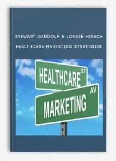 Stewart Gandolf & Lonnie Hirsch – Healthcare Marketing Strategies