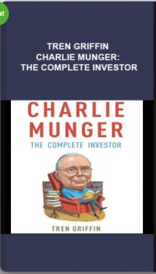 Tren Griffin – Charlie Munger: The Complete Investor