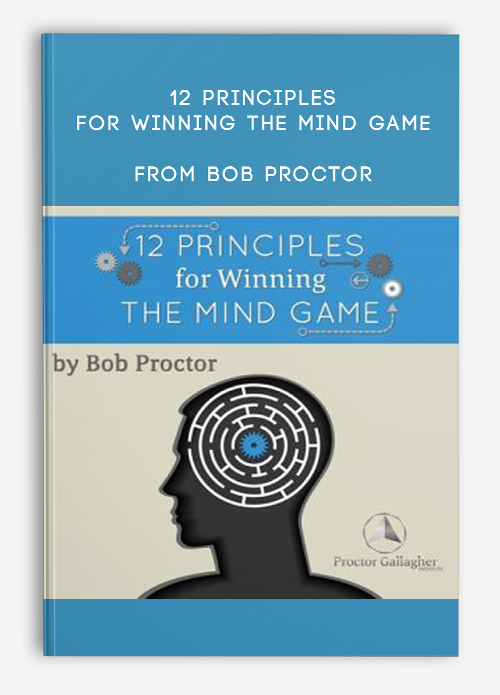 12 Principles For Winning The Mind Game from Bob Proctor