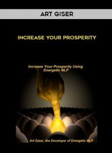 Art Giser – Increase Your Prosperity