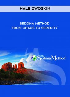 Hale Dwoskin – Sedona Method – From Chaos To Serenity