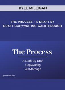 Kyle Milligan – The Process – A Draft By Draft Copywriting Walkthrough