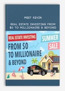 Meet Kevin – Real Estate Investing From $0 to Millionaire & Beyond