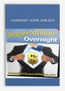 Overnight Super Affiliate (5 Figures Per Day Without a Product Or List)
