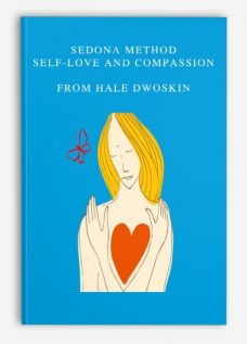 Sedona Method – Self-Love and Compassion by Hale Dwoskin