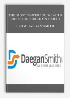 The Most Powerful Wealth Creation Force On Earth by Daegan Smith