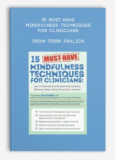 15 Must-Have Mindfulness Techniques for Clinicians from Terry Fralich