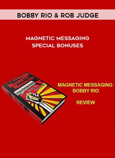 Bobby Rio & Rob Judge – Magnetic Messaging – Special Bonuses