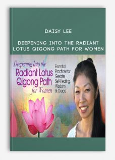 Deepening Into the Radiant Lotus Qigong Path for Women from Daisy Lee