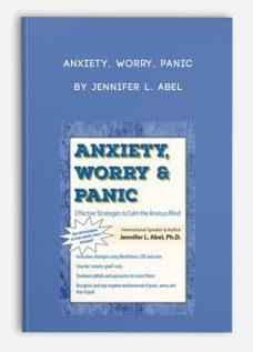 Anxiety, Worry, Panic by Jennifer L. Abel