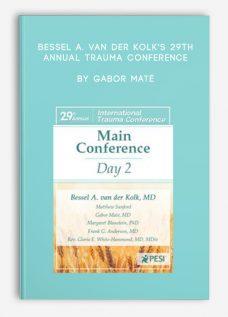 Bessel A. van der Kolk's 29th Annual Trauma Conference by Gabor Maté