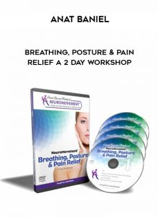 Breathing, Posture and Pain Relief A 2 Day Workshop by Anat Baniel