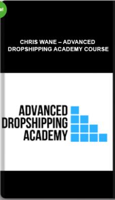 Chris Wane – Advanced Dropshipping Academy Course