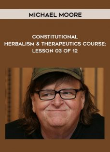 Constitutional Herbalism & Therapeutics course: Lesson 03 of 12 by Michael Moore
