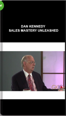 Dan Kennedy – Sales Mastery Unleashed