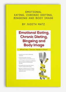 Emotional Eating, Chronic Dieting, Bingeing and Body Image by Judith Matz