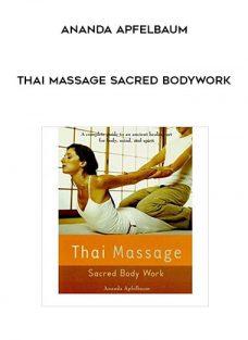 Thai Massage Sacred Bodywork by Ananda Apfelbaum