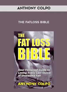 The Fatloss Bible by Anthony Colpo