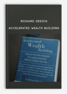 Accelerated Wealth Building by Richard Desich