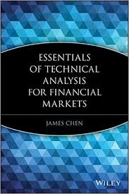 Essentials of Technical Analysis for Financial Markets by James Chen