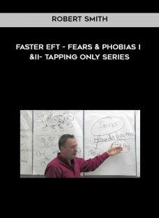 Faster EFT – Fears and Phobias I and II – Tapping Only Series by Robert Smith