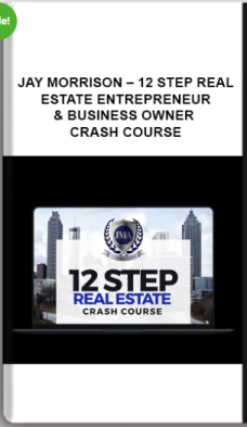 Jay Morrison – 12 Step Real Estate Entrepreneur & Business Owner Crash Course