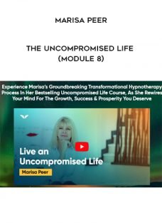 Marisa Peer – The Uncompromised Life (Module 8)