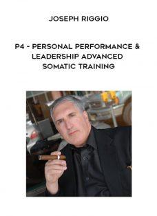 P4 – Personal Performance and Leadership – Advanced Somatic Training by Joseph Riggio