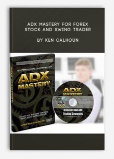 ADX MASTERY for Forex, Stock and Swing Trader by Ken Calhoun