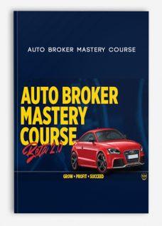 Auto Broker Mastery Course