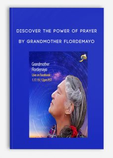Discover the Power of Prayer by Grandmother Flordemayo