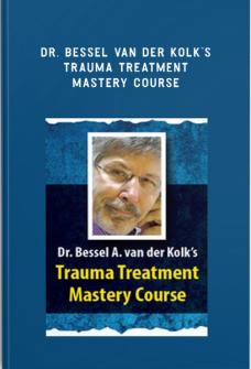 Dr. Bessel van der Kolk's Trauma Treatment Mastery Course