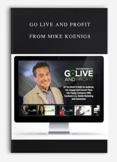 Go Live and Profit by Mike Koenigs