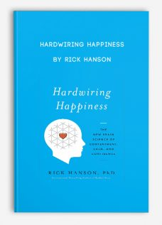 Hardwiring Happiness: The New Brain Science of Contentment, Calm and Confidence by Rick Hanson