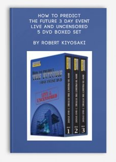 How to Predict the Future 3 Day Event – Live and Uncensored 5 DVD Boxed Set by Robert Kiyosaki