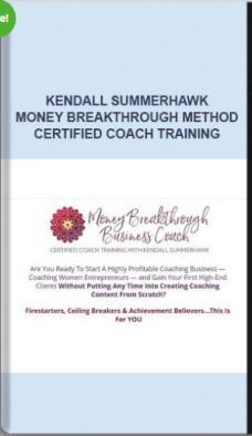 Kendall SummerHawk – Money Breakthrough Method Certified Coach Training