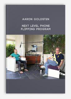 Next Level Phone Flipping Program by Aaron Goldsten