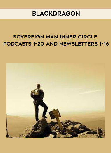 Sovereign Man Inner Circle Podcasts 1-20 and Newsletters 1-16 by Blackdragon